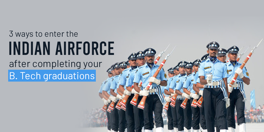 3 ways to enter the Indian Airforce after completing your B. Tech graduations